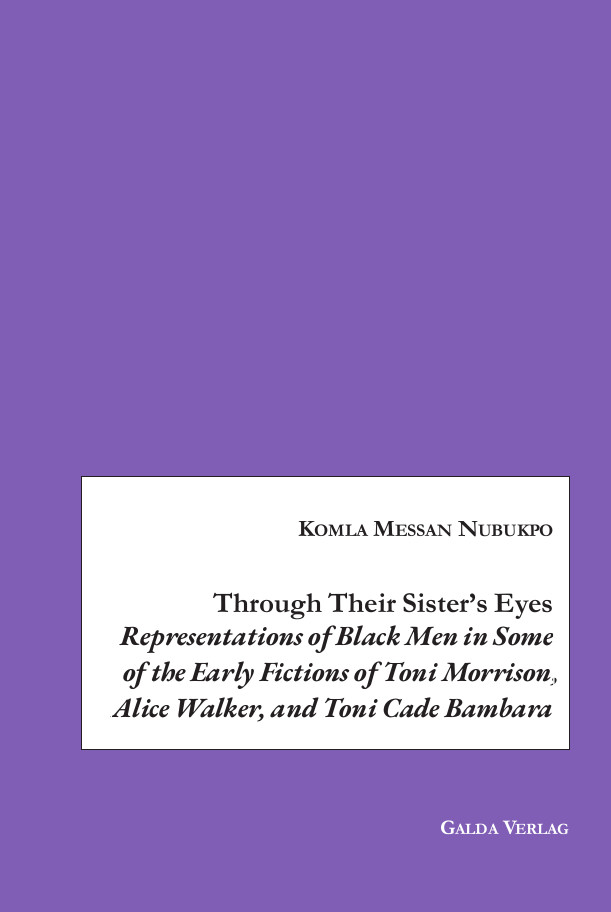 Through Their Sister's Eyes: Representations of Black Men in Some of the Early Fictions of Toni Morrison, Alice Walker, and Toni Cade Bambara (PDF)