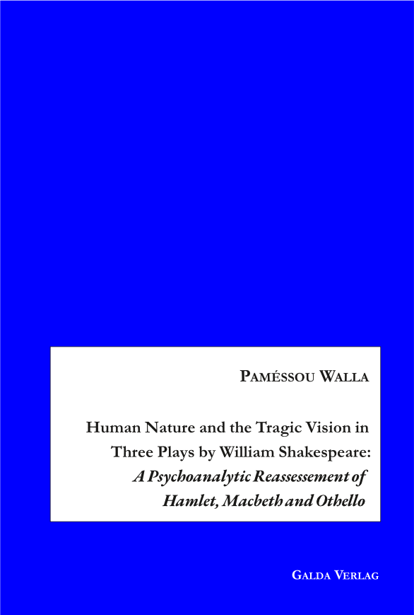 Human Nature and the Tragic Vision in Three Plays by William Shakespeare: A Psychoanalytic Reassesement of Hamlet, Macbeth and Othello (PDF)