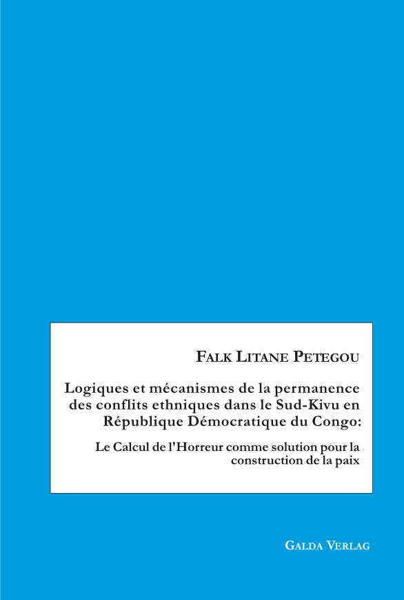 Logiques et mécanismes de la permanence des conflits ethniques dans le Sud-Kivu en République Démocratique du Congo. Le Calcul de l'Horreur comme solution pour la construction de la paix (PDF)