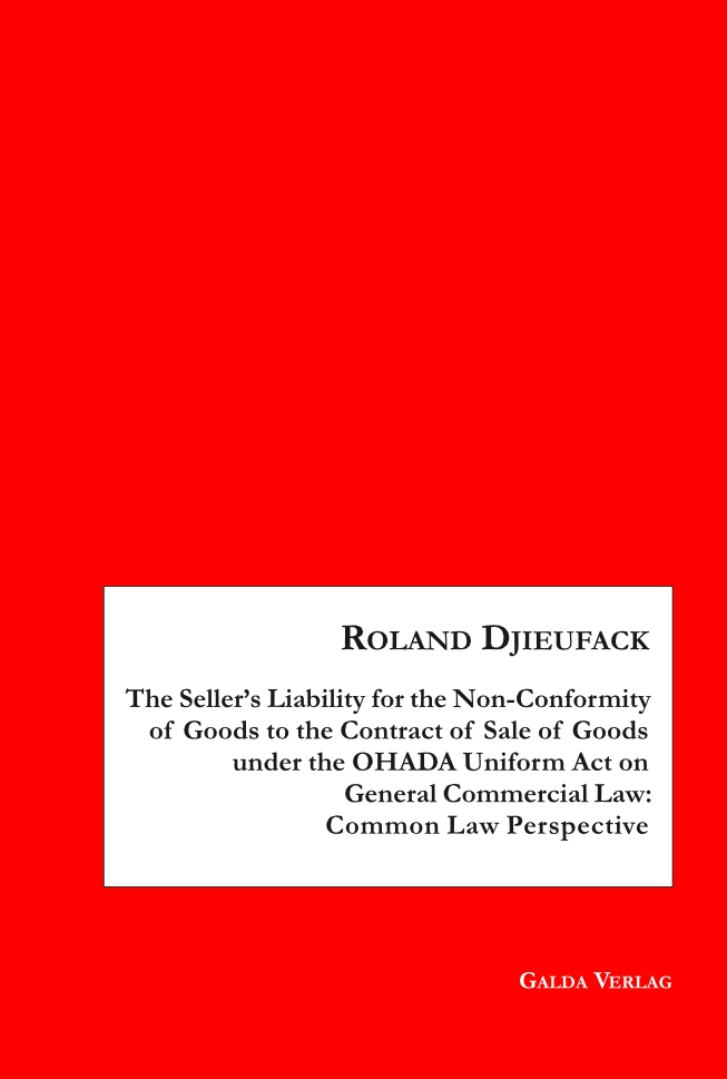 The Seller's Liability for the Non-Conformity of Goods to the Contract of Sale of Goods under the OHADA Uniform Act on General Commercial Law: Common Law Perspective (PDF)